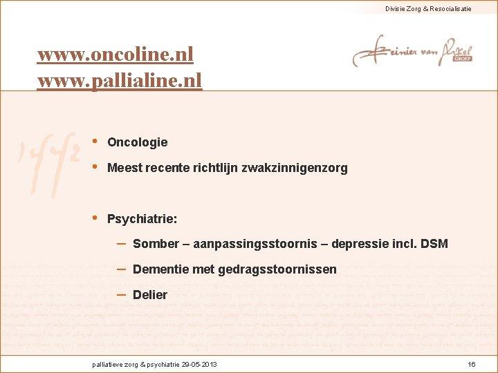 Divisie Zorg & Resocialisatie www. oncoline. nl www. pallialine. nl • Oncologie • Meest