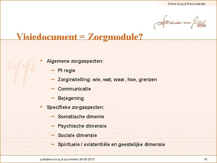 Divisie Zorg & Resocialisatie Visiedocument = Zorgmodule? • Algemene zorgaspecten: – – • Pt