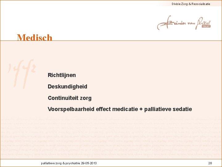 Divisie Zorg & Resocialisatie Medisch Richtlijnen Deskundigheid Continuïteit zorg Voorspelbaarheid effect medicatie + palliatieve