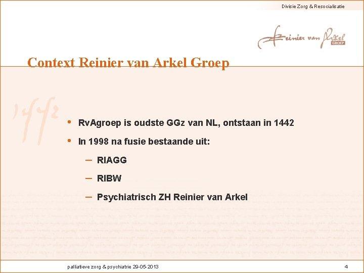 Divisie Zorg & Resocialisatie Context Reinier van Arkel Groep • Rv. Agroep is oudste