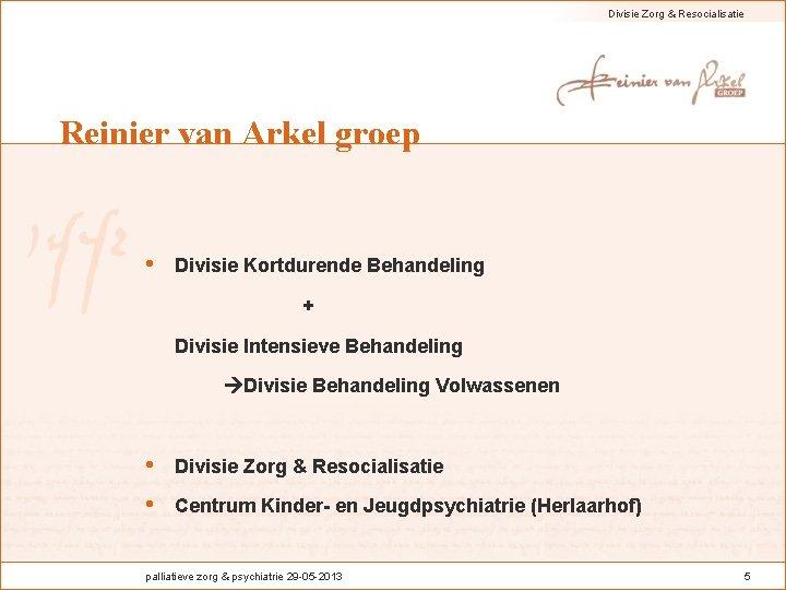 Divisie Zorg & Resocialisatie Reinier van Arkel groep • Divisie Kortdurende Behandeling + Divisie