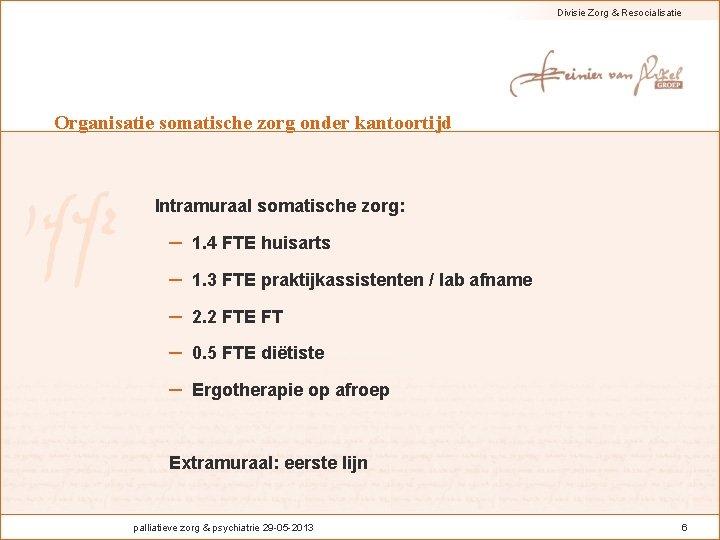Divisie Zorg & Resocialisatie Organisatie somatische zorg onder kantoortijd Intramuraal somatische zorg: – 1.