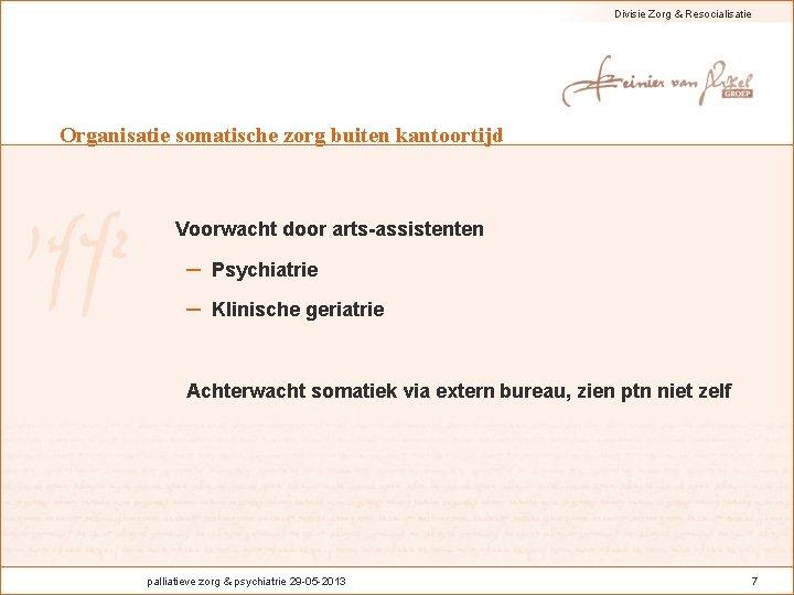 Divisie Zorg & Resocialisatie Organisatie somatische zorg buiten kantoortijd Voorwacht door arts-assistenten – Psychiatrie
