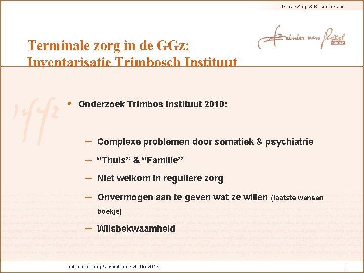 Divisie Zorg & Resocialisatie Terminale zorg in de GGz: Inventarisatie Trimbosch Instituut • Onderzoek