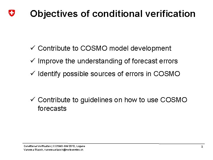 Objectives of conditional verification ü Contribute to COSMO model development ü Improve the understanding