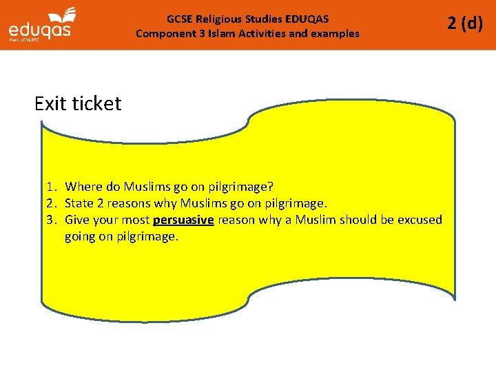 GCSE Religious Studies EDUQAS Component 3 Islam Activities and examples Exit ticket 1. Where