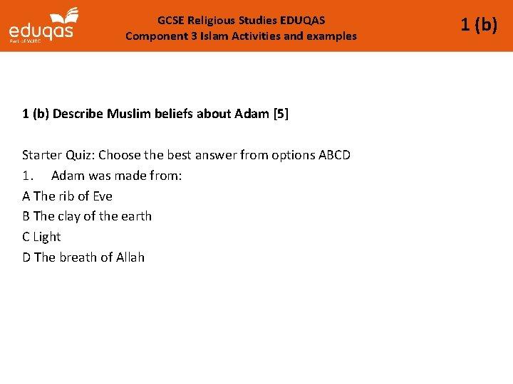 GCSE Religious Studies EDUQAS Component 3 Islam Activities and examples 1 (b) Describe Muslim