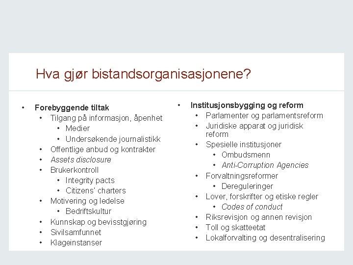 Hva gjør bistandsorganisasjonene? • Forebyggende tiltak • Tilgang på informasjon, åpenhet • Medier •