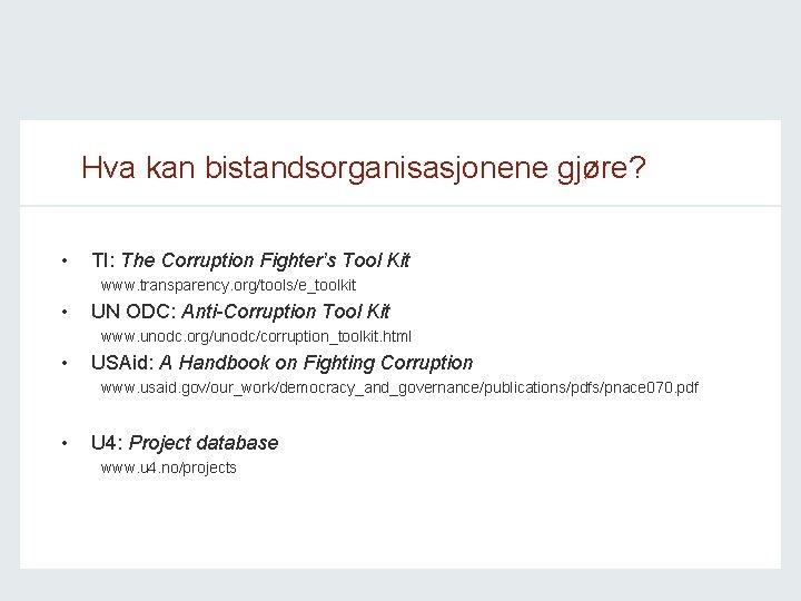 Hva kan bistandsorganisasjonene gjøre? • TI: The Corruption Fighter's Tool Kit www. transparency. org/tools/e_toolkit