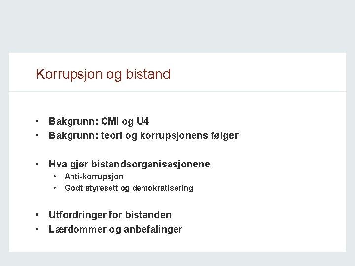 Korrupsjon og bistand • Bakgrunn: CMI og U 4 • Bakgrunn: teori og korrupsjonens