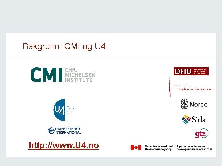 Bakgrunn: CMI og U 4 http: //www. U 4. no