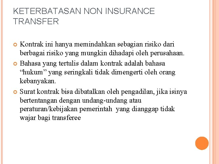 KETERBATASAN NON INSURANCE TRANSFER Kontrak ini hanya memindahkan sebagian risiko dari berbagai risiko yang