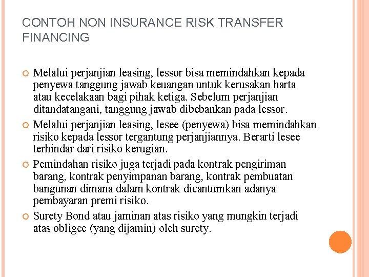 CONTOH NON INSURANCE RISK TRANSFER FINANCING Melalui perjanjian leasing, lessor bisa memindahkan kepada penyewa