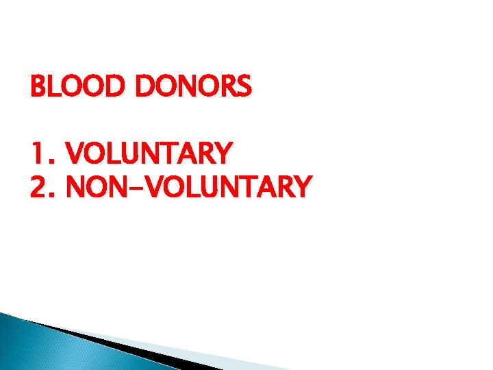 BLOOD DONORS 1. VOLUNTARY 2. NON-VOLUNTARY