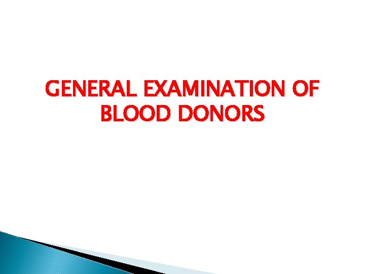 GENERAL EXAMINATION OF BLOOD DONORS