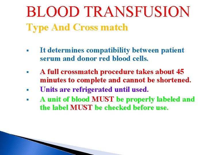 BLOOD TRANSFUSION Type And Cross match § It determines compatibility between patient serum and