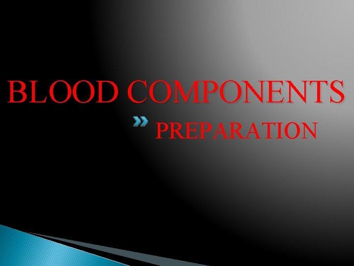 BLOOD COMPONENTS PREPARATION