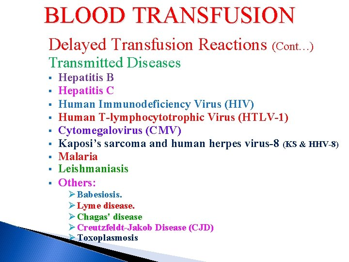 BLOOD TRANSFUSION Delayed Transfusion Reactions (Cont…) Transmitted Diseases § § § § § Hepatitis