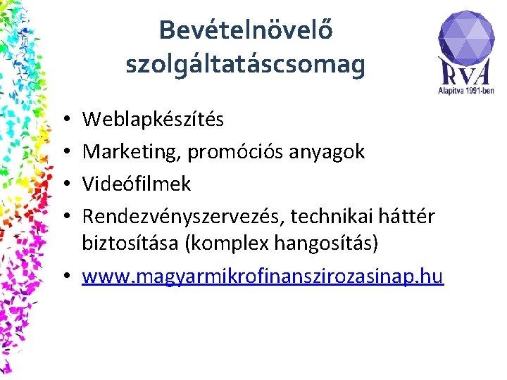 Bevételnövelő szolgáltatáscsomag Weblapkészítés Marketing, promóciós anyagok Videófilmek Rendezvényszervezés, technikai háttér biztosítása (komplex hangosítás) •