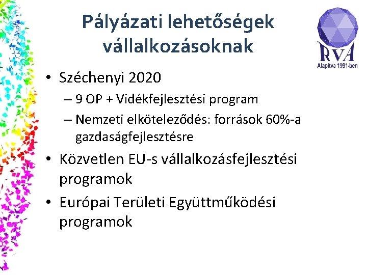 Pályázati lehetőségek vállalkozásoknak • Széchenyi 2020 – 9 OP + Vidékfejlesztési program – Nemzeti