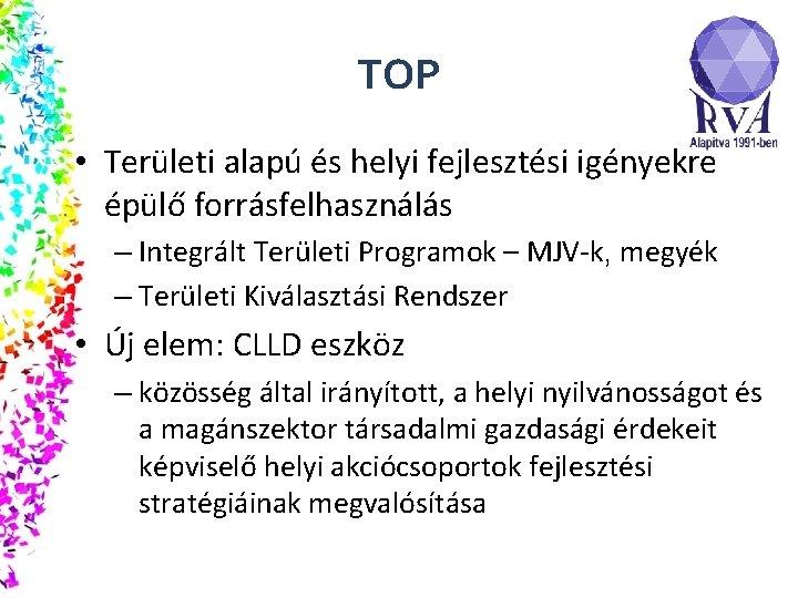 TOP • Területi alapú és helyi fejlesztési igényekre épülő forrásfelhasználás – Integrált Területi Programok