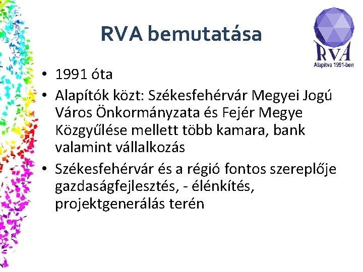 RVA bemutatása • 1991 óta • Alapítók közt: Székesfehérvár Megyei Jogú Város Önkormányzata és