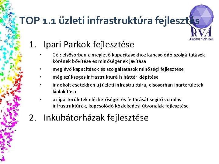 TOP 1. 1 üzleti infrastruktúra fejlesztés 1. Ipari Parkok fejlesztése • • • Cél: