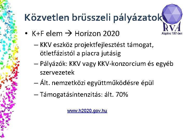 Közvetlen brüsszeli pályázatok • K+F elem Horizon 2020 – KKV eszköz projektfejlesztést támogat, ötletfázistól
