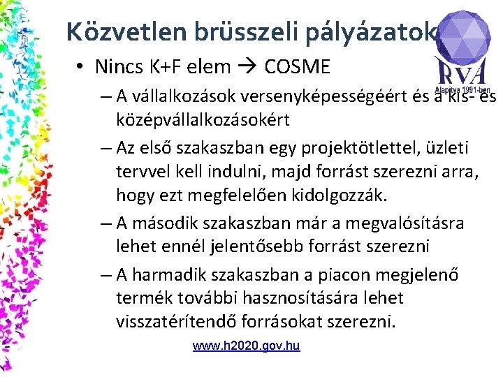 Közvetlen brüsszeli pályázatok • Nincs K+F elem COSME – A vállalkozások versenyképességéért és a