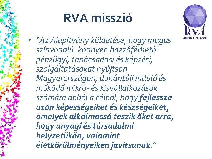 """RVA misszió • """"Az Alapítvány küldetése, hogy magas színvonalú, könnyen hozzáférhető pénzügyi, tanácsadási és"""