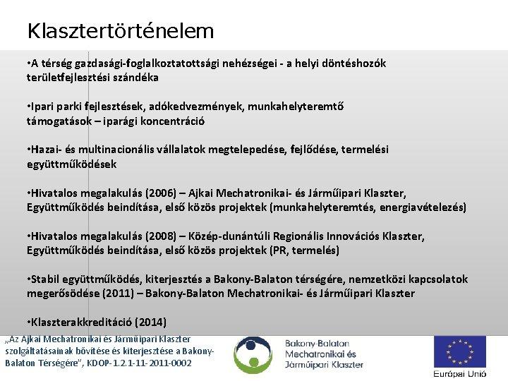 Klasztertörténelem • A térség gazdasági-foglalkoztatottsági nehézségei - a helyi döntéshozók területfejlesztési szándéka • Ipari
