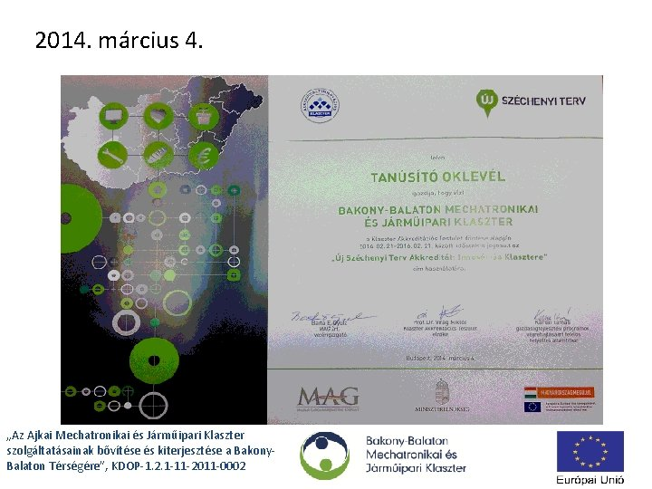 """2014. március 4. """"Az Ajkai Mechatronikai és Járműipari Klaszter szolgáltatásainak bővítése és kiterjesztése a"""