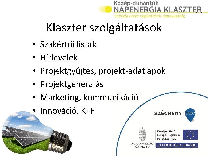 Klaszter szolgáltatások • • • Szakértői listák Hírlevelek Projektgyűjtés, projekt-adatlapok Projektgenerálás Marketing, kommunikáció Innováció,