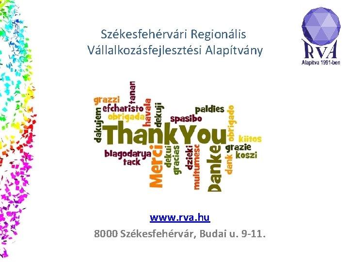 Székesfehérvári Regionális Vállalkozásfejlesztési Alapítvány www. rva. hu 8000 Székesfehérvár, Budai u. 9 -11.