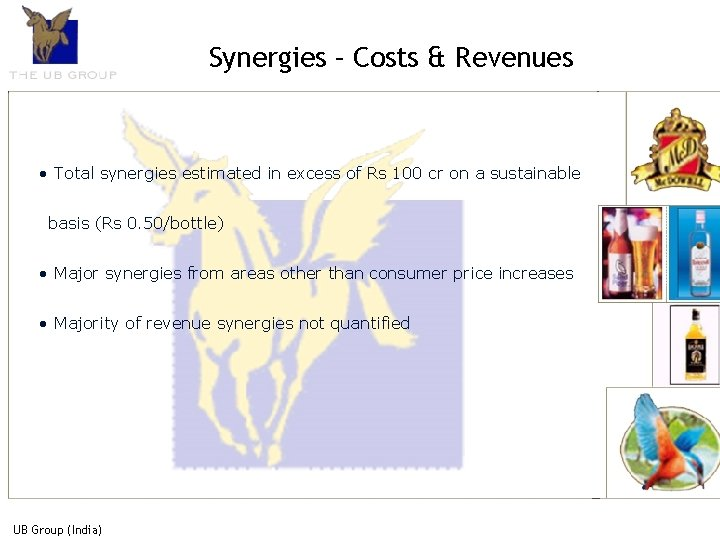 Synergies – Costs & Revenues • Total synergies estimated in excess of Rs 100