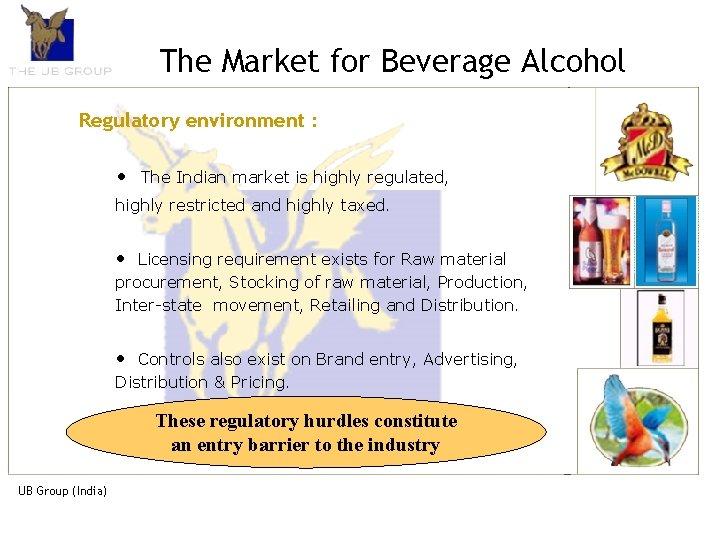 The Market for Beverage Alcohol Regulatory environment : • The Indian market is highly