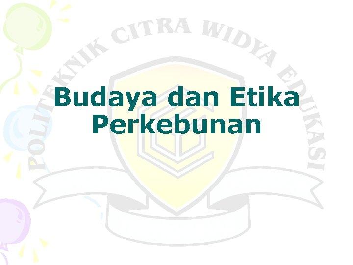 Budaya dan Etika Perkebunan