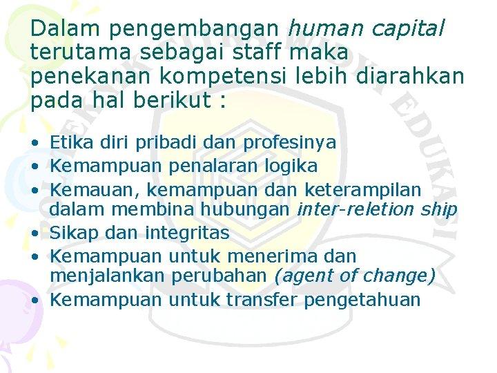 Dalam pengembangan human capital terutama sebagai staff maka penekanan kompetensi lebih diarahkan pada hal