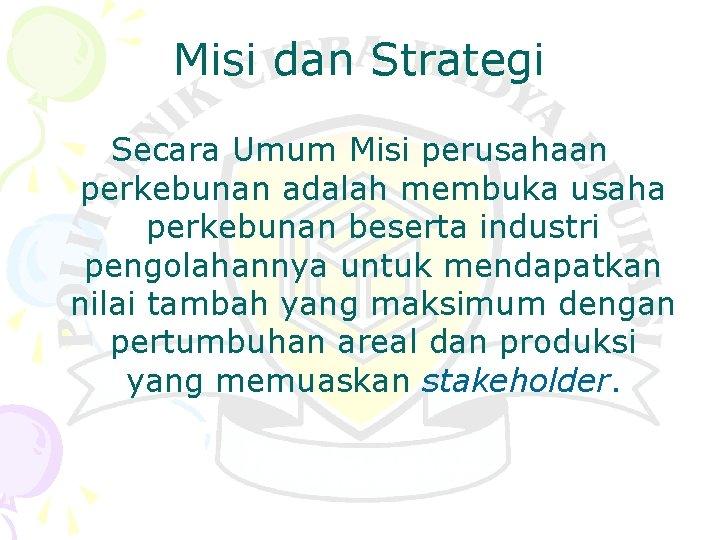 Misi dan Strategi Secara Umum Misi perusahaan perkebunan adalah membuka usaha perkebunan beserta industri