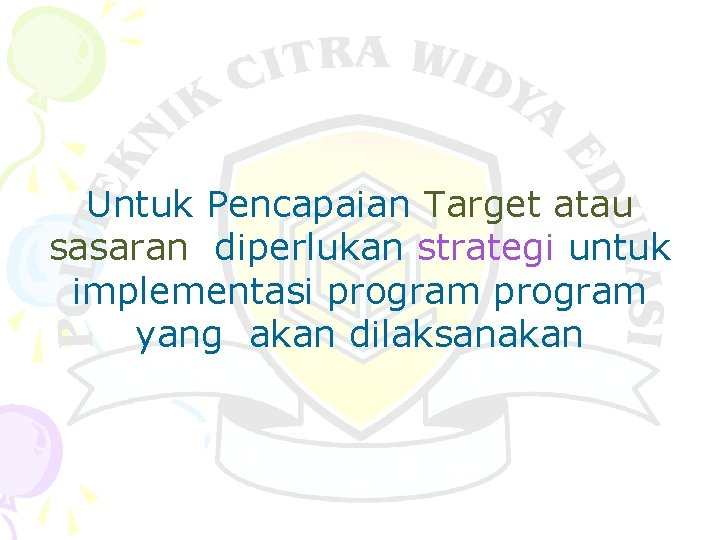 Untuk Pencapaian Target atau sasaran diperlukan strategi untuk implementasi program yang akan dilaksanakan