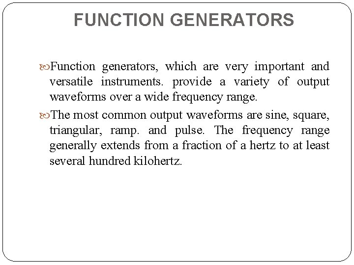 FUNCTION GENERATORS Function generators, which are very important and versatile instruments. provide a variety