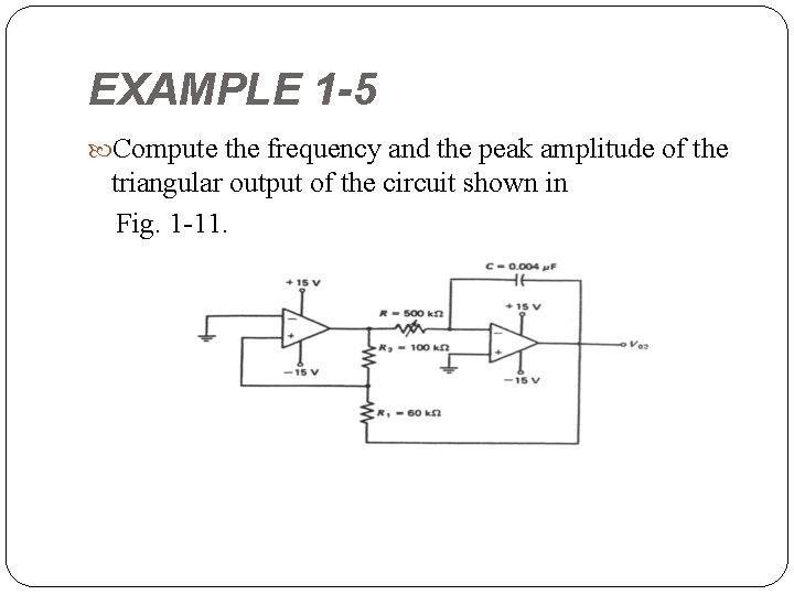 EXAMPLE 1 -5 Compute the frequency and the peak amplitude of the triangular output