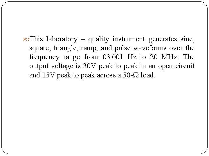 This laboratory – quality instrument generates sine, square, triangle, ramp, and pulse waveforms