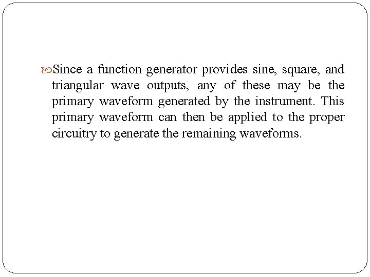 Since a function generator provides sine, square, and triangular wave outputs, any of