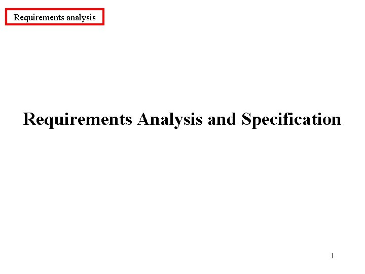 Requirements analysis Requirements Analysis and Specification 1
