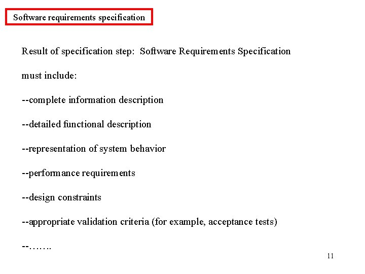 Software requirements specification Result of specification step: Software Requirements Specification must include: --complete information
