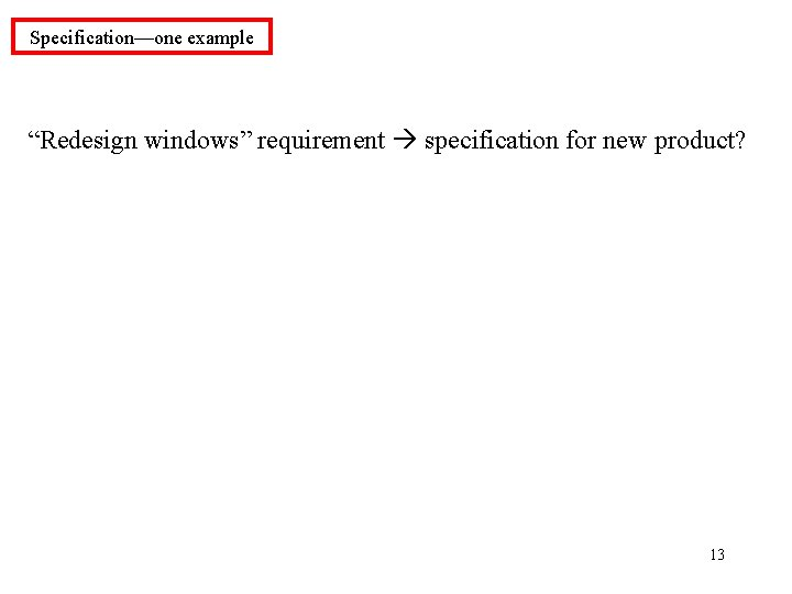 """Specification—one example """"Redesign windows"""" requirement specification for new product? 13"""