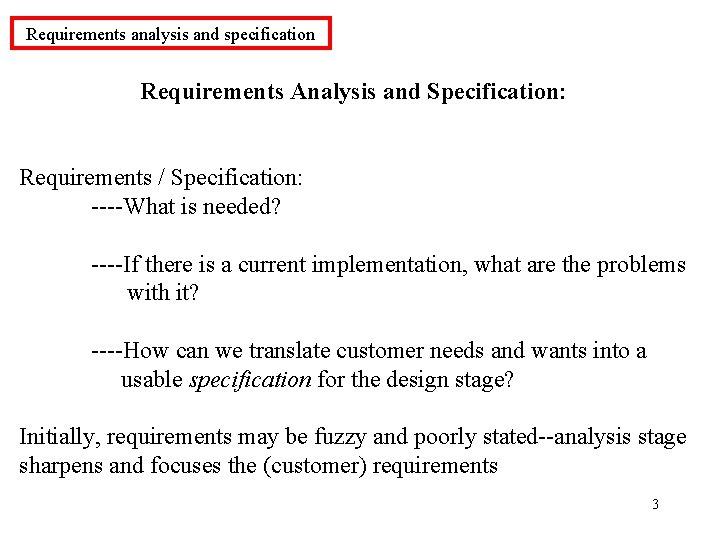 Requirements analysis and specification Requirements Analysis and Specification: Requirements / Specification: ----What is needed?