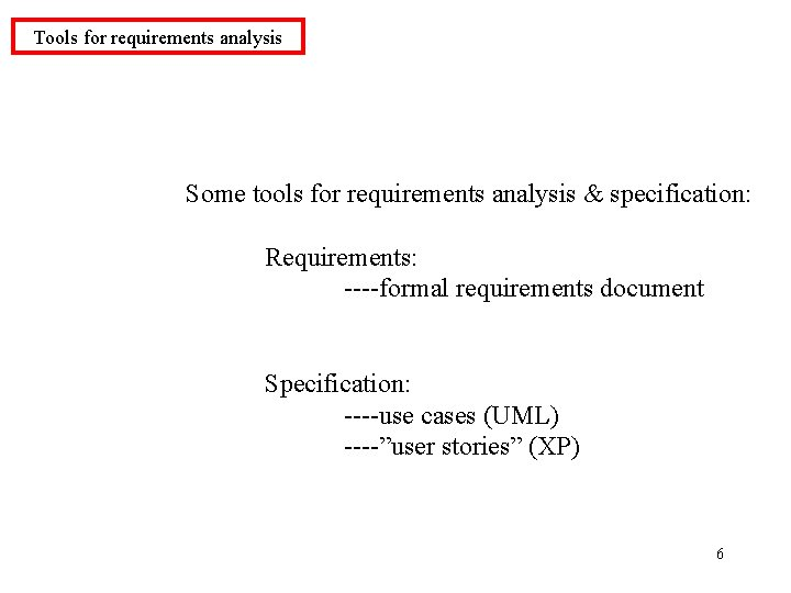 Tools for requirements analysis Some tools for requirements analysis & specification: Requirements: ----formal requirements
