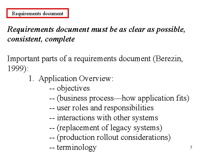 Requirements document must be as clear as possible, consistent, complete Important parts of a